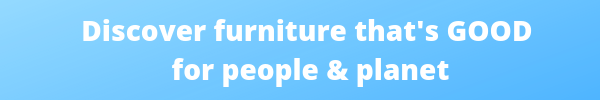 Discover furniture that's good for people and planet